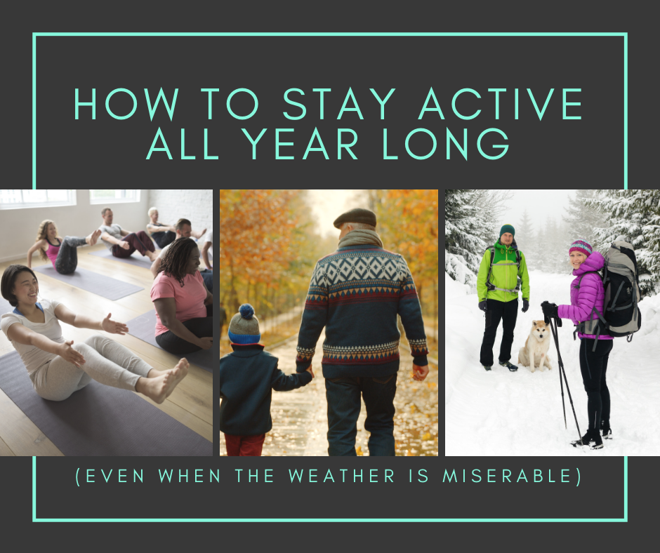 How to Stay Active All Year Long (Even When the Weather is Miserable)